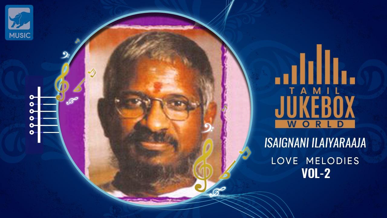 Ilayaraja,Ilayaraja Melody Songs Ilayaraja Hits