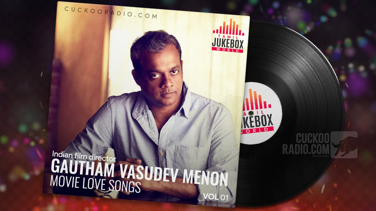 Gautham Menon Tamil jukebox Songs